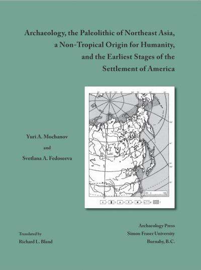 Cover for Archaeology, the Paleolithic of Northeast Asia, a Non-Tropical Origin for Humanity, and the Earliest Stages of the Settlement of America