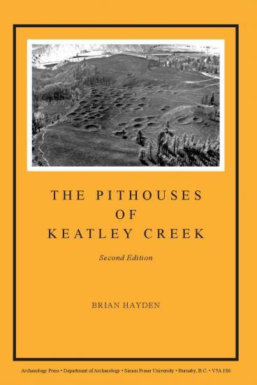 Cover for The Pithouses of Keatley Creek: Complex Hunter-Gatherers of the Northwest Plateau, Second Edition