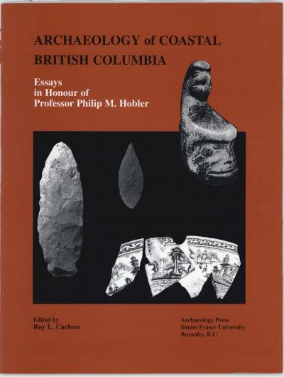 Cover for Archaeology of Coastal British Columbia: Essays in Honour of Professor Philip M. Hobler