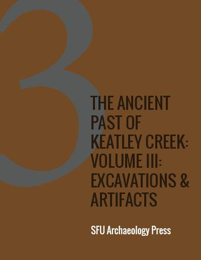 Cover for The Ancient Past of Keatley Creek: Volume III: Excavations & Artifacts