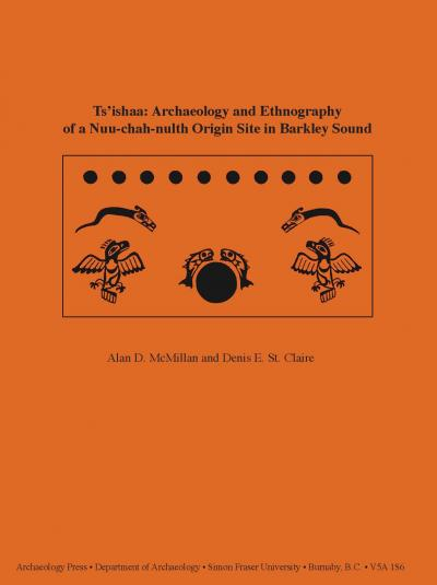Cover for Ts'ishaa: Archaeology and Ethnography of a Nuu-chah-nulth Origin Site in Barkley Sound